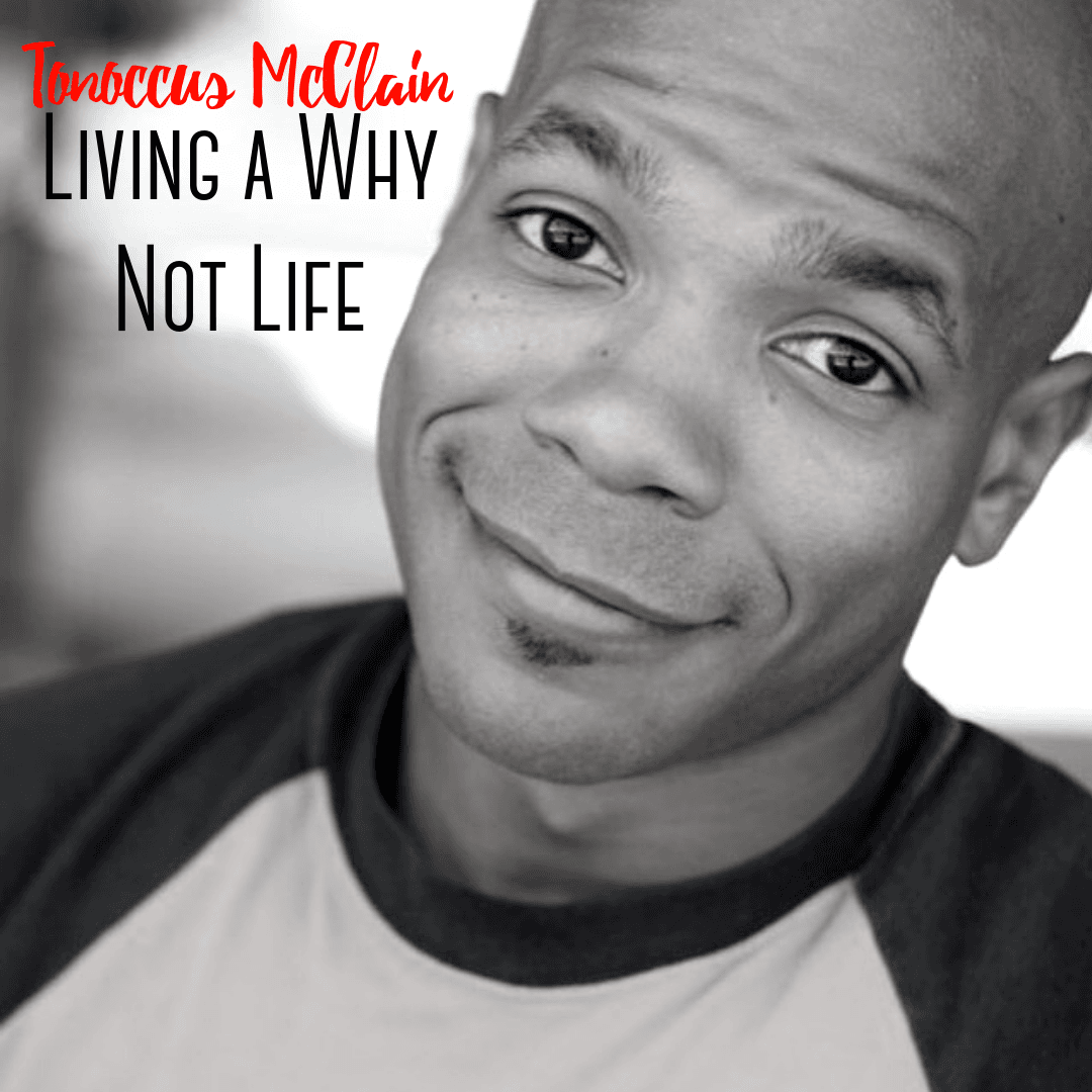 Tonoccus McClaine - Living a Why Not Life