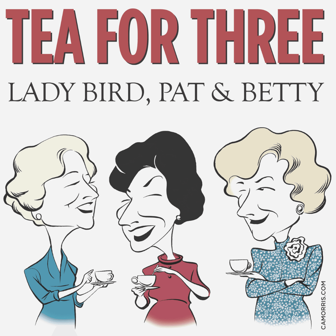 Tea For Three - Lady Bird, Pat, & Betty